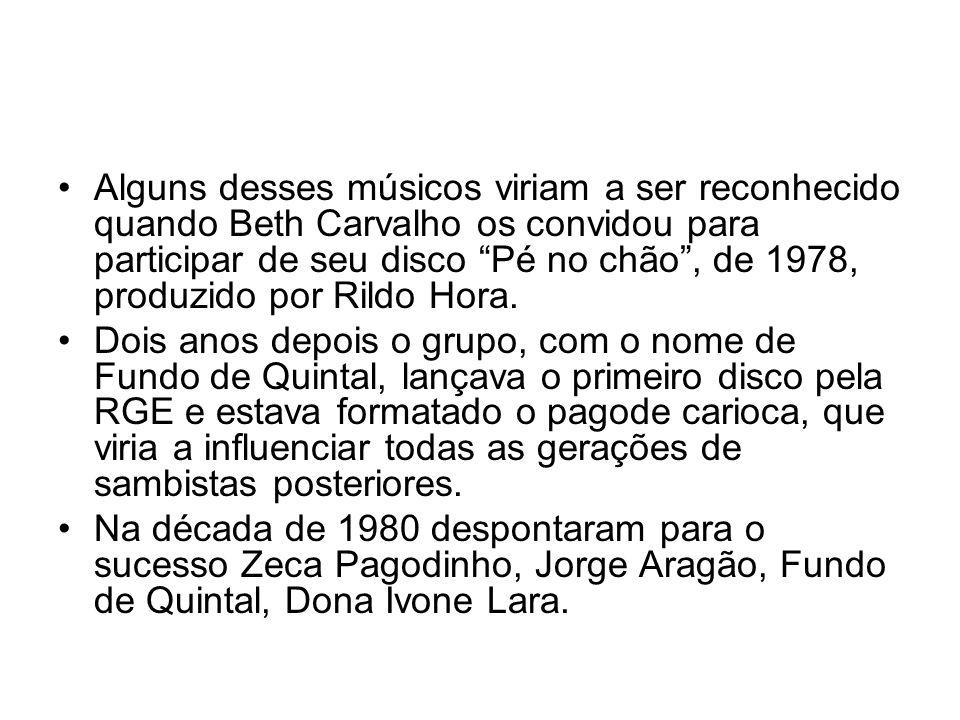 """•Alguns desses músicos viriam a ser reconhecido quando Beth Carvalho os convidou para participar de seu disco """"Pé no chão"""", de 1978, produzido por Ril"""