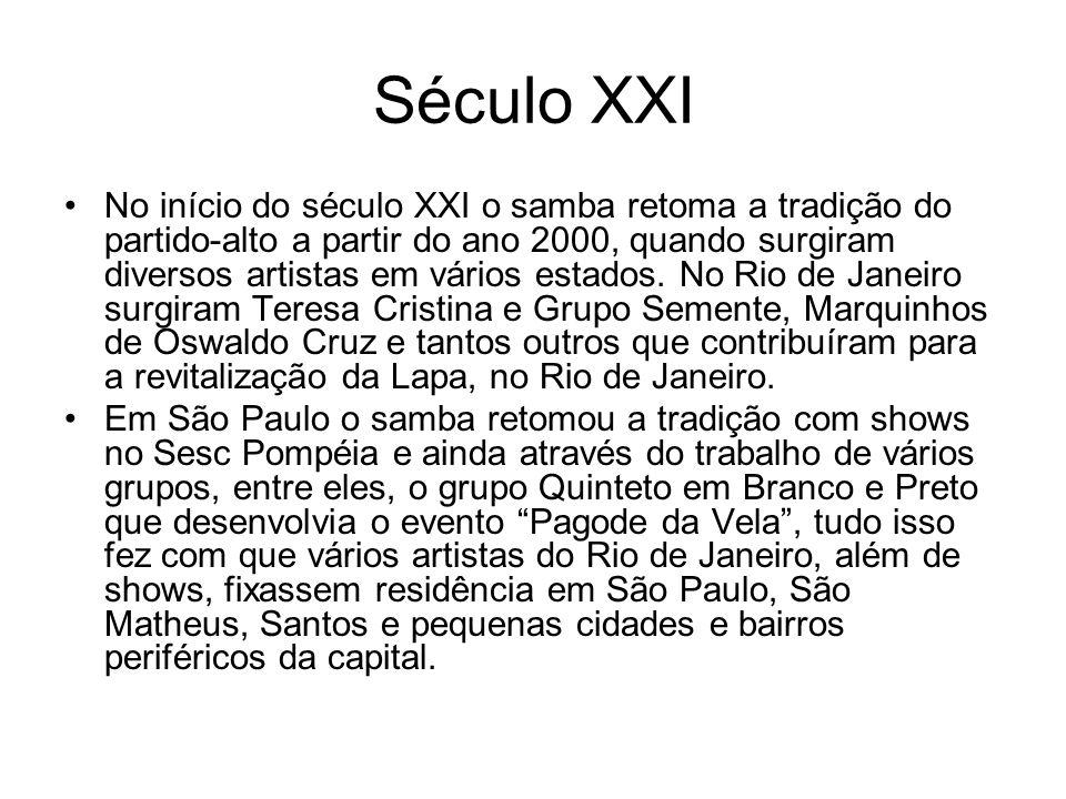 Século XXI •No início do século XXI o samba retoma a tradição do partido-alto a partir do ano 2000, quando surgiram diversos artistas em vários estado