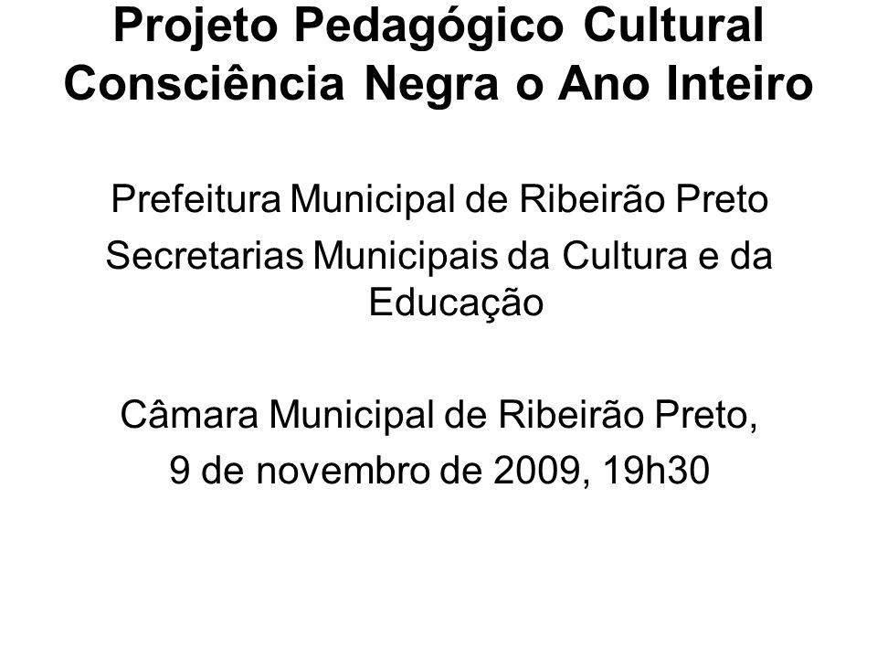 Projeto Pedagógico Cultural Consciência Negra o Ano Inteiro Prefeitura Municipal de Ribeirão Preto Secretarias Municipais da Cultura e da Educação Câm