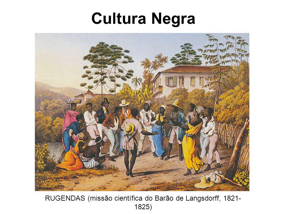 Cultura Negra RUGENDAS (missão científica do Barão de Langsdorff, 1821- 1825)