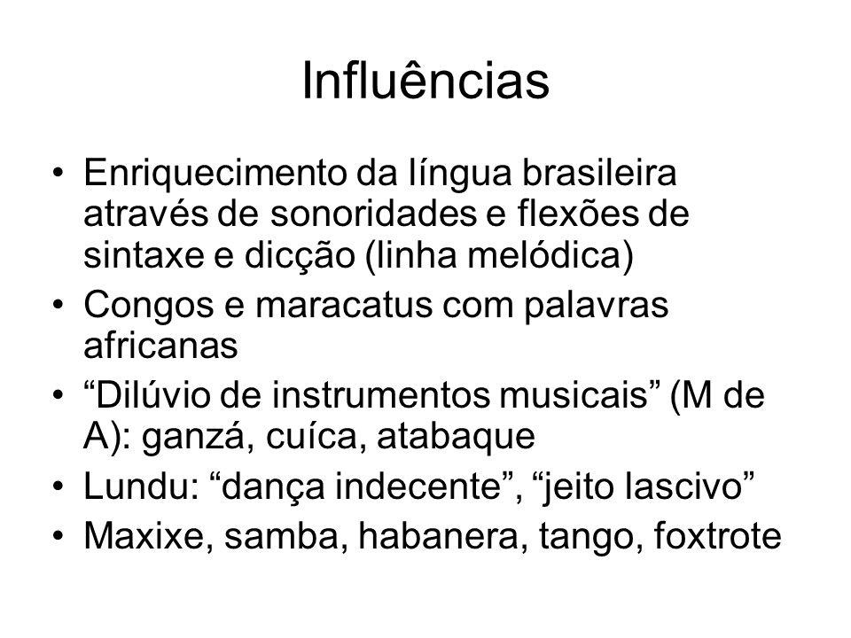 Influências •Enriquecimento da língua brasileira através de sonoridades e flexões de sintaxe e dicção (linha melódica) •Congos e maracatus com palavra