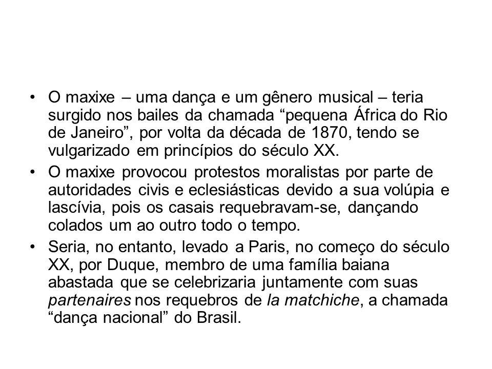 """•O maxixe – uma dança e um gênero musical – teria surgido nos bailes da chamada """"pequena África do Rio de Janeiro"""", por volta da década de 1870, tendo"""