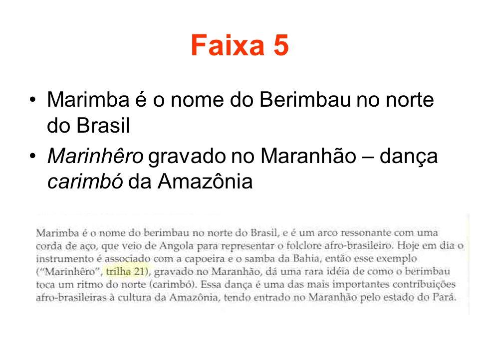 Faixa 5 •Marimba é o nome do Berimbau no norte do Brasil •Marinhêro gravado no Maranhão – dança carimbó da Amazônia