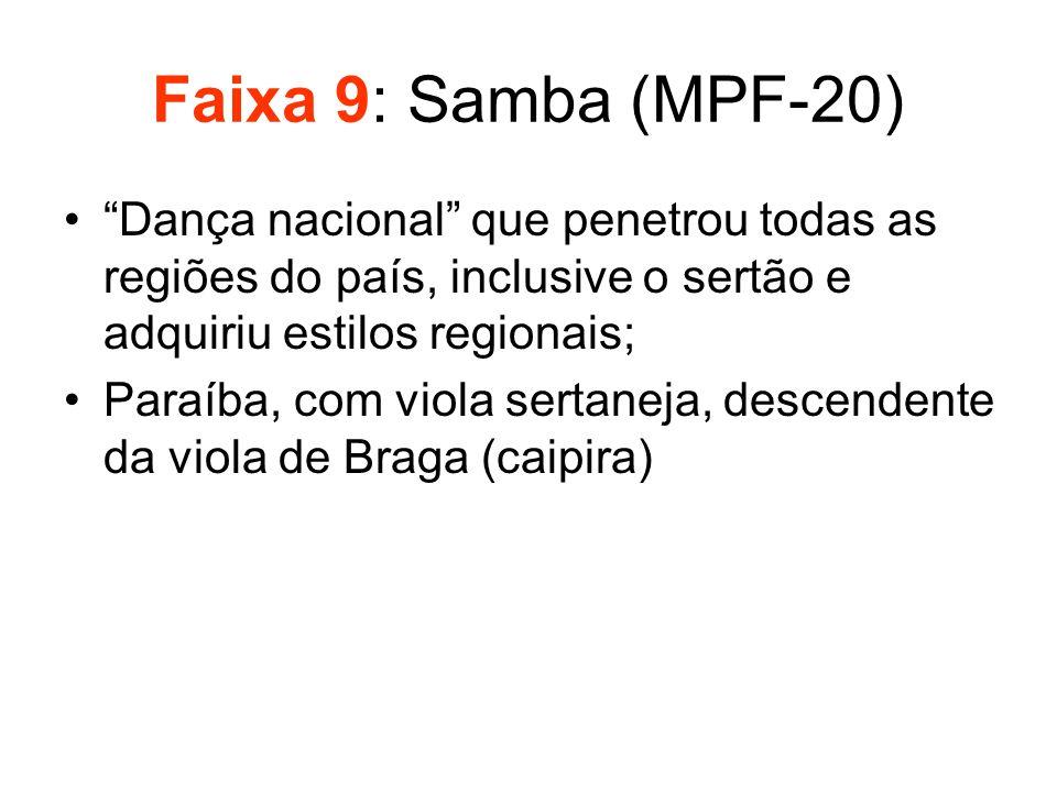 """Faixa 9: Samba (MPF-20) •""""Dança nacional"""" que penetrou todas as regiões do país, inclusive o sertão e adquiriu estilos regionais; •Paraíba, com viola"""