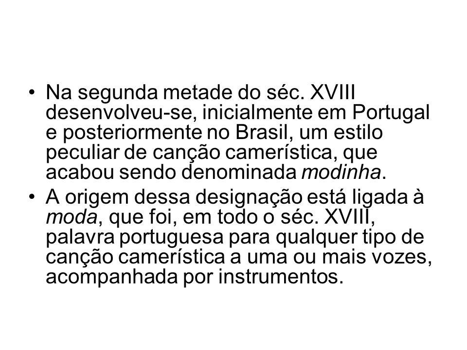 •Na segunda metade do séc. XVIII desenvolveu-se, inicialmente em Portugal e posteriormente no Brasil, um estilo peculiar de canção camerística, que ac