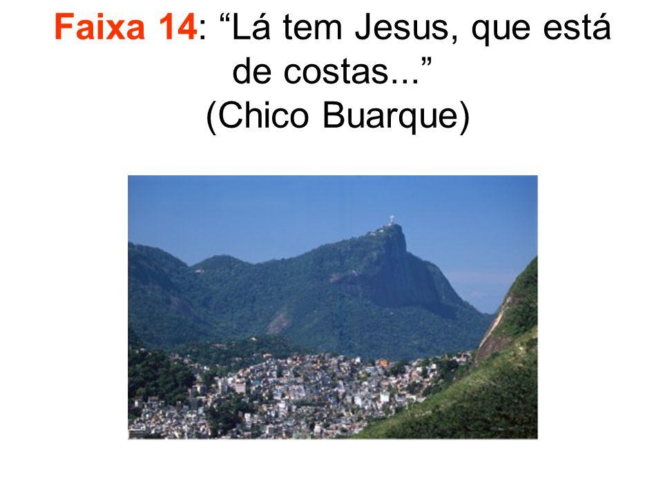 """Faixa 14: """"Lá tem Jesus, que está de costas..."""" (Chico Buarque)"""