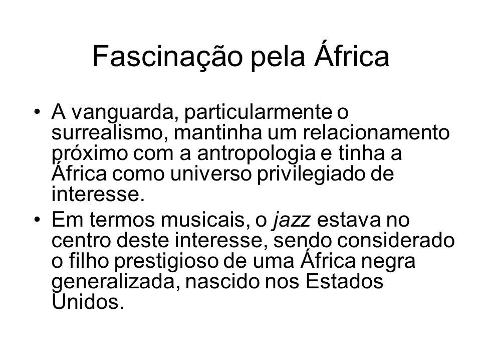 Fascinação pela África •A vanguarda, particularmente o surrealismo, mantinha um relacionamento próximo com a antropologia e tinha a África como univer