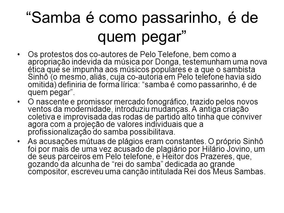 """""""Samba é como passarinho, é de quem pegar"""" •Os protestos dos co-autores de Pelo Telefone, bem como a apropriação indevida da música por Donga, testemu"""