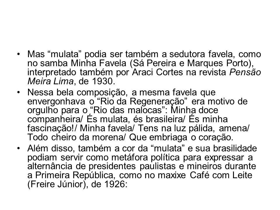 """•Mas """"mulata"""" podia ser também a sedutora favela, como no samba Minha Favela (Sá Pereira e Marques Porto), interpretado também por Araci Cortes na rev"""