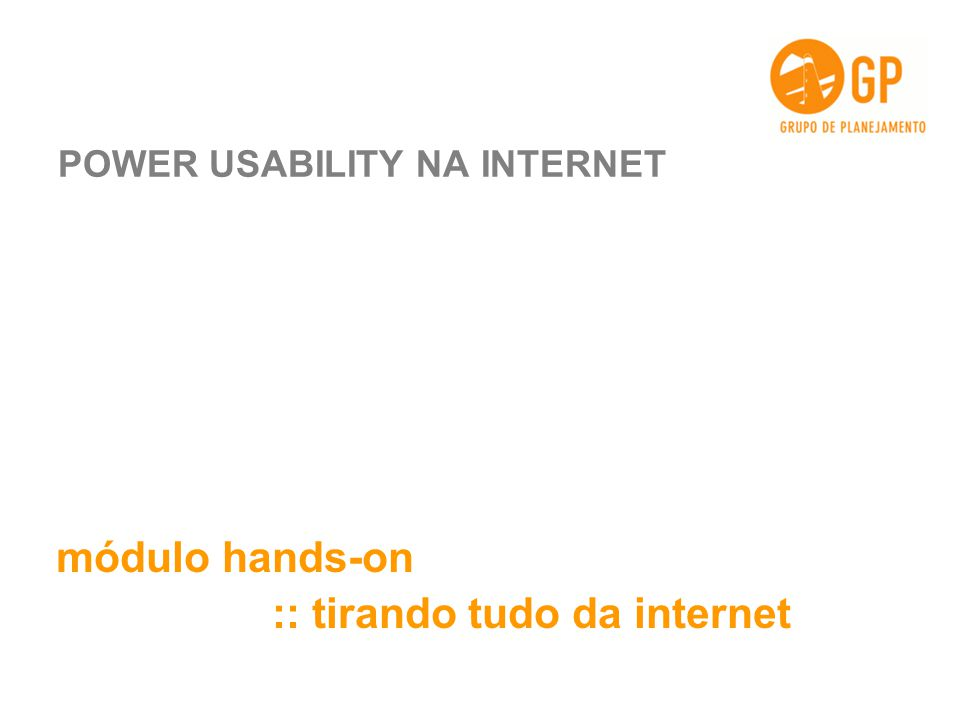 POWER USABILITY NA INTERNET módulo hands-on :: tirando tudo da internet