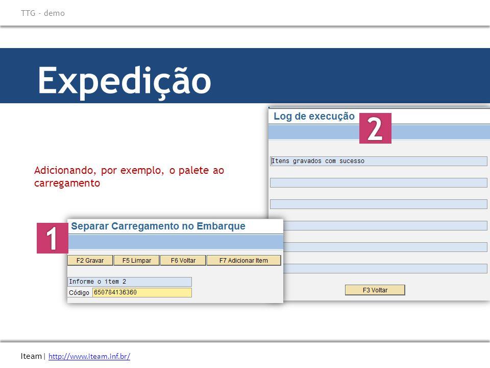 Expedição Adicionando, por exemplo, o palete ao carregamento Iteam| http://www.iteam.inf.br/ http://www.iteam.inf.br/ TTG - demo