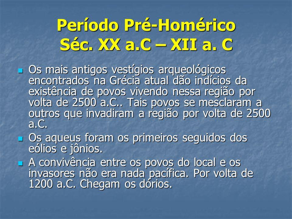 Período Pré-Homérico Séc. XX a.C – XII a. C  Os mais antigos vestígios arqueológicos encontrados na Grécia atual dão indícios da existência de povos