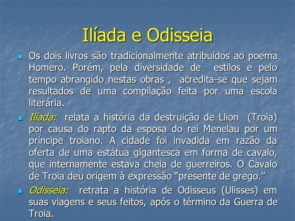 Ilíada e Odisseia  Os dois livros são tradicionalmente atribuídos ao poema Homero.