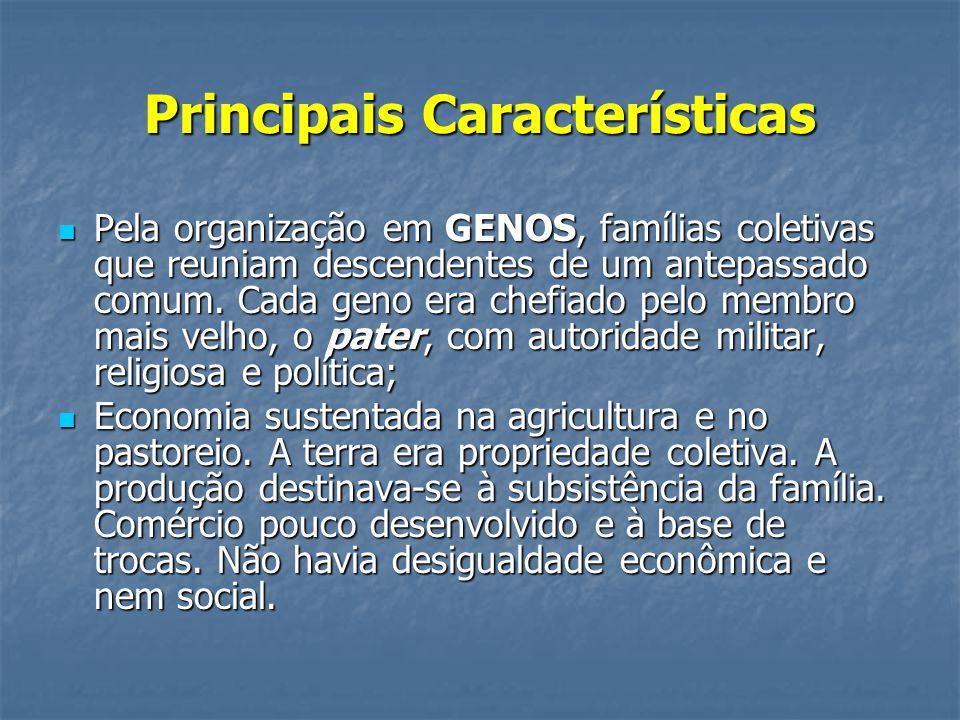 Principais Características  Pela organização em GENOS, famílias coletivas que reuniam descendentes de um antepassado comum. Cada geno era chefiado pe
