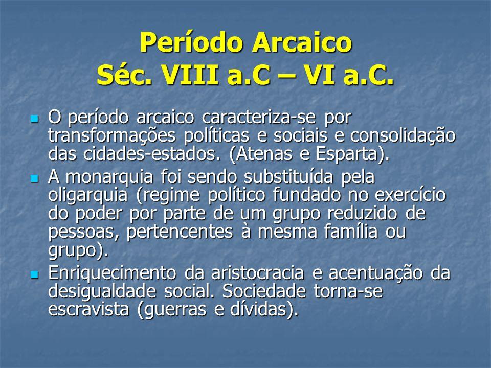 Período Arcaico Séc. VIII a.C – VI a.C.  O período arcaico caracteriza-se por transformações políticas e sociais e consolidação das cidades-estados.