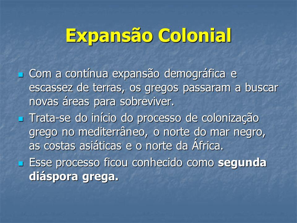Expansão Colonial  Com a contínua expansão demográfica e escassez de terras, os gregos passaram a buscar novas áreas para sobreviver.  Trata-se do i