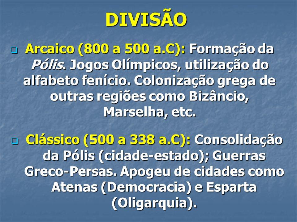 DIVISÃO  Arcaico (800 a 500 a.C): Formação da Pólis. Jogos Olímpicos, utilização do alfabeto fenício. Colonização grega de outras regiões como Bizânc
