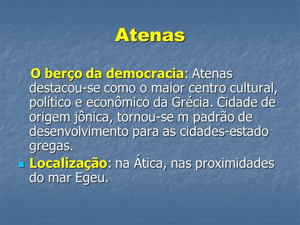 Atenas O berço da democracia: Atenas destacou-se como o maior centro cultural, político e econômico da Grécia. Cidade de origem jônica, tornou-se m pa