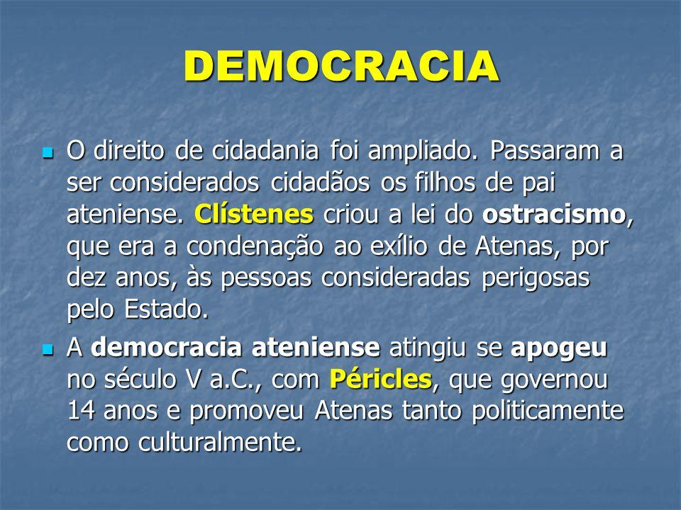 DEMOCRACIA  O direito de cidadania foi ampliado. Passaram a ser considerados cidadãos os filhos de pai ateniense. Clístenes criou a lei do ostracismo