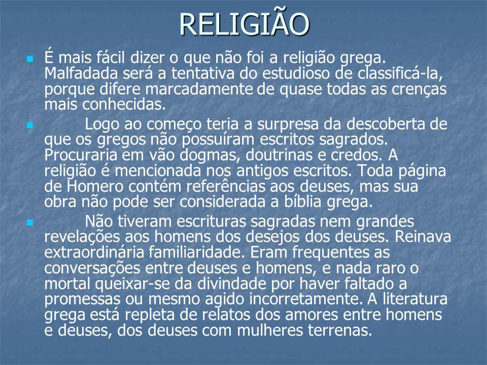RELIGIÃO   É mais fácil dizer o que não foi a religião grega. Malfadada será a tentativa do estudioso de classificá-la, porque difere marcadamente d