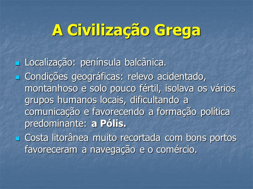 A Civilização Grega  Localização: península balcânica.  Condições geográficas: relevo acidentado, montanhoso e solo pouco fértil, isolava os vários