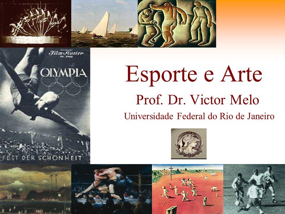 Esporte e Arte Prof. Dr. Victor Melo Universidade Federal do Rio de Janeiro