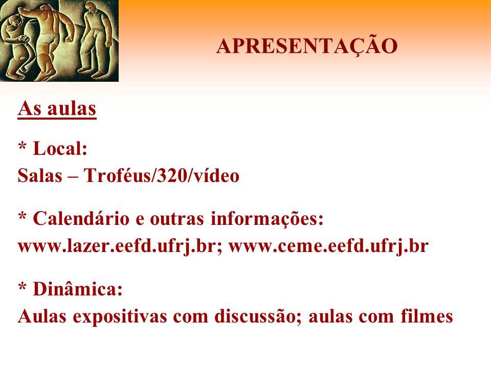APRESENTAÇÃO As aulas * Local: Salas – Troféus/320/vídeo * Calendário e outras informações: www.lazer.eefd.ufrj.br; www.ceme.eefd.ufrj.br * Dinâmica: