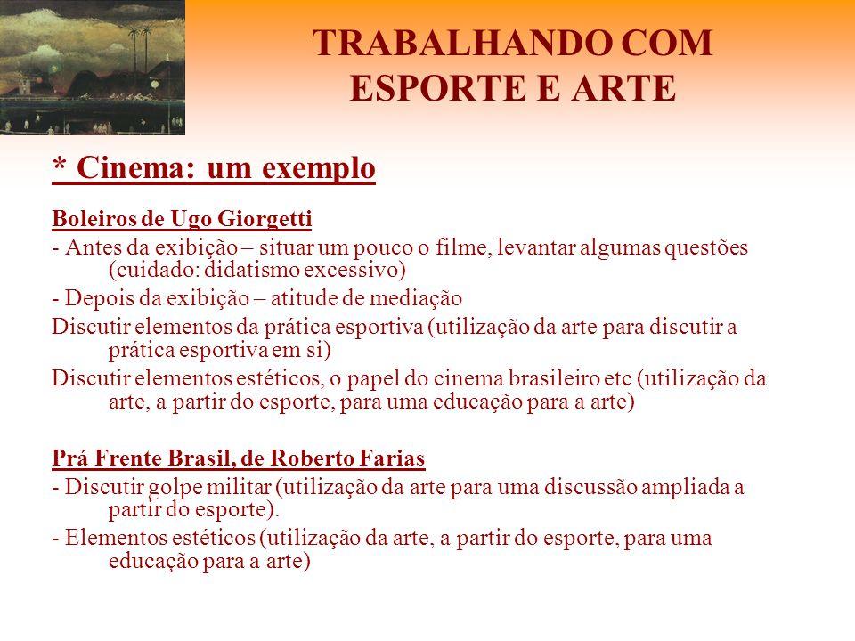 TRABALHANDO COM ESPORTE E ARTE * Cinema: um exemplo Boleiros de Ugo Giorgetti - Antes da exibição – situar um pouco o filme, levantar algumas questões
