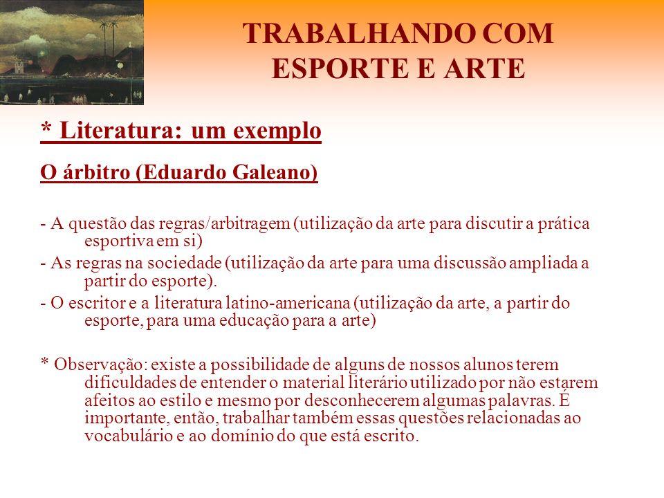 TRABALHANDO COM ESPORTE E ARTE * Literatura: um exemplo O árbitro (Eduardo Galeano) - A questão das regras/arbitragem (utilização da arte para discuti