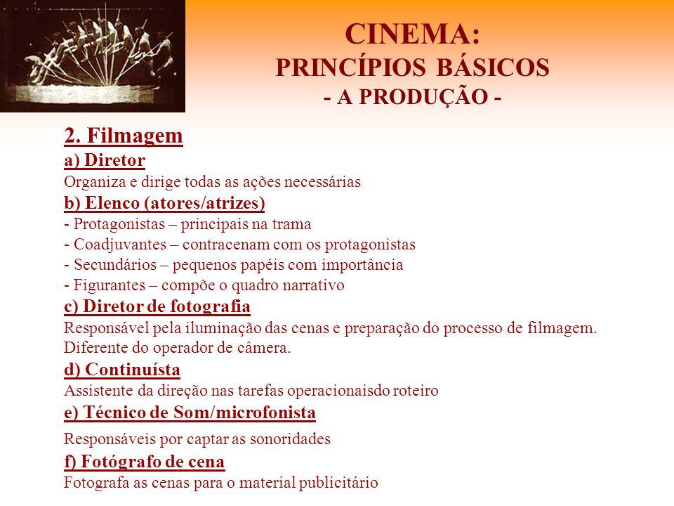 CINEMA: PRINCÍPIOS BÁSICOS - A PRODUÇÃO - 2. Filmagem a) Diretor Organiza e dirige todas as ações necessárias b) Elenco (atores/atrizes) - Protagonist