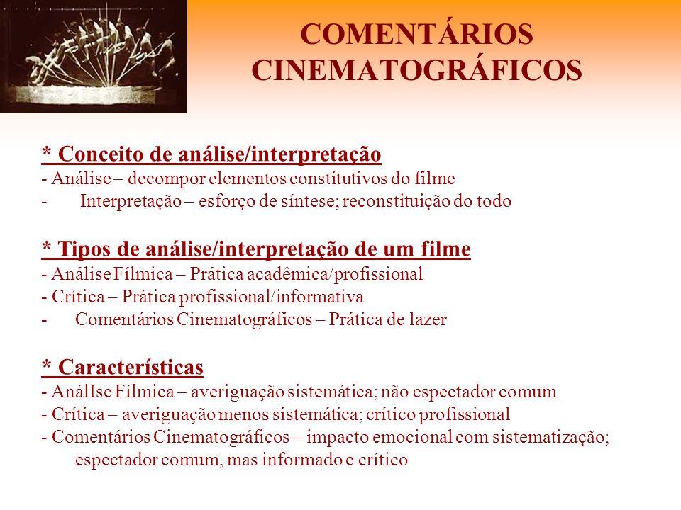 COMENTÁRIOS CINEMATOGRÁFICOS * Conceito de análise/interpretação - Análise – decompor elementos constitutivos do filme - Interpretação – esforço de sí
