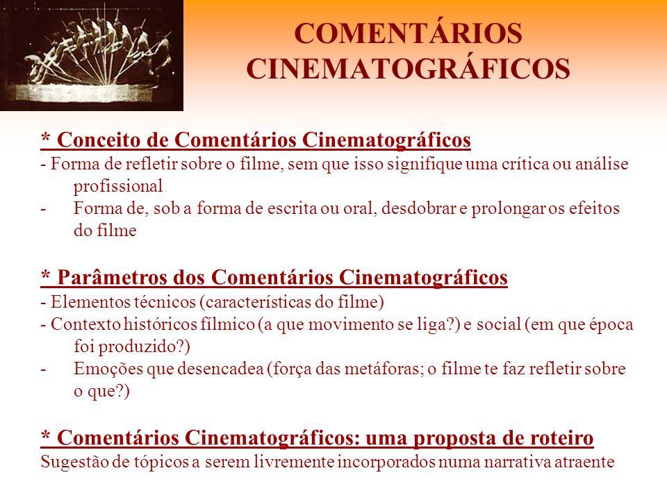 COMENTÁRIOS CINEMATOGRÁFICOS * Conceito de Comentários Cinematográficos - Forma de refletir sobre o filme, sem que isso signifique uma crítica ou anál
