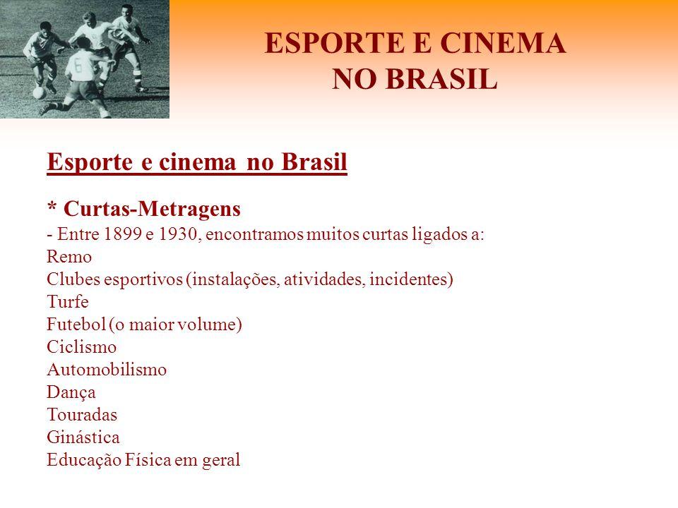 ESPORTE E CINEMA NO BRASIL Esporte e cinema no Brasil * Curtas-Metragens - Entre 1899 e 1930, encontramos muitos curtas ligados a: Remo Clubes esporti