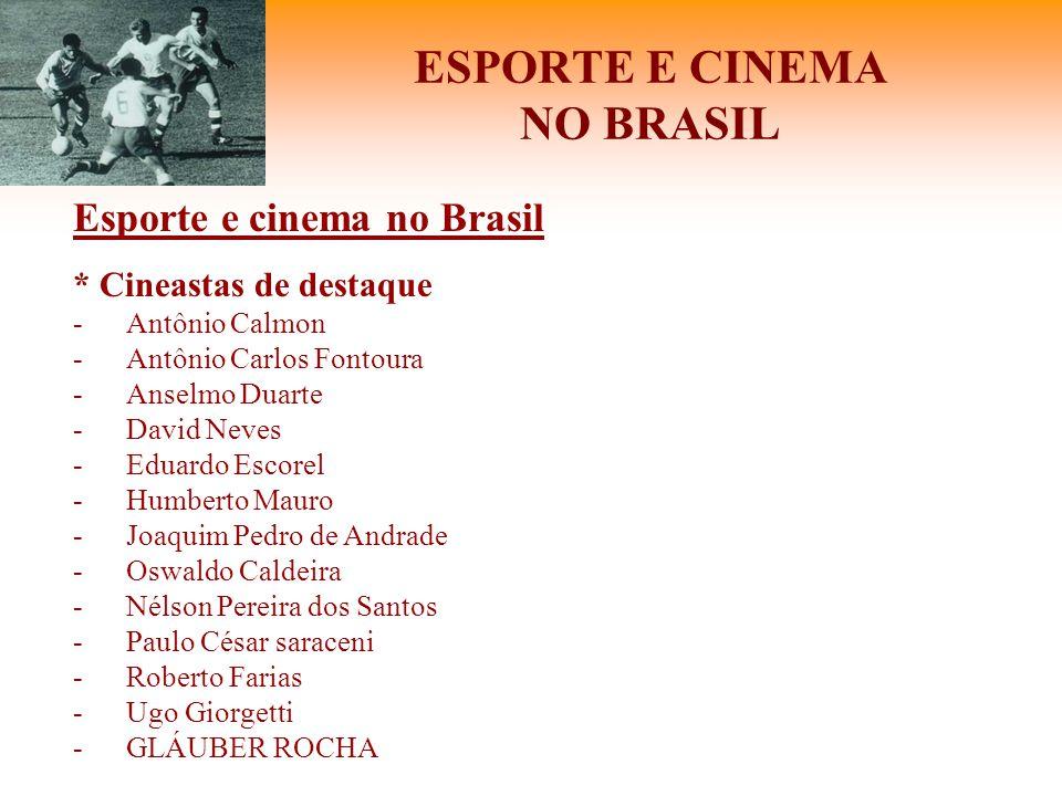 ESPORTE E CINEMA NO BRASIL Esporte e cinema no Brasil * Cineastas de destaque -Antônio Calmon -Antônio Carlos Fontoura -Anselmo Duarte -David Neves -E