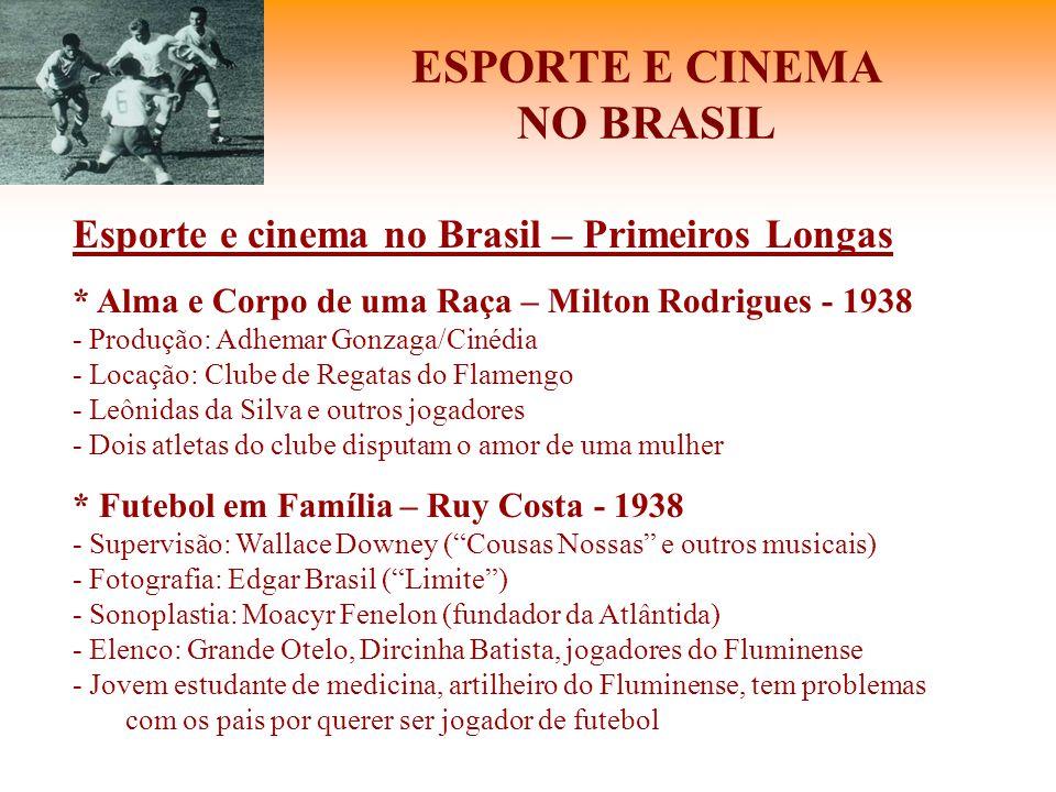 ESPORTE E CINEMA NO BRASIL Esporte e cinema no Brasil – Primeiros Longas * Alma e Corpo de uma Raça – Milton Rodrigues - 1938 - Produção: Adhemar Gonz