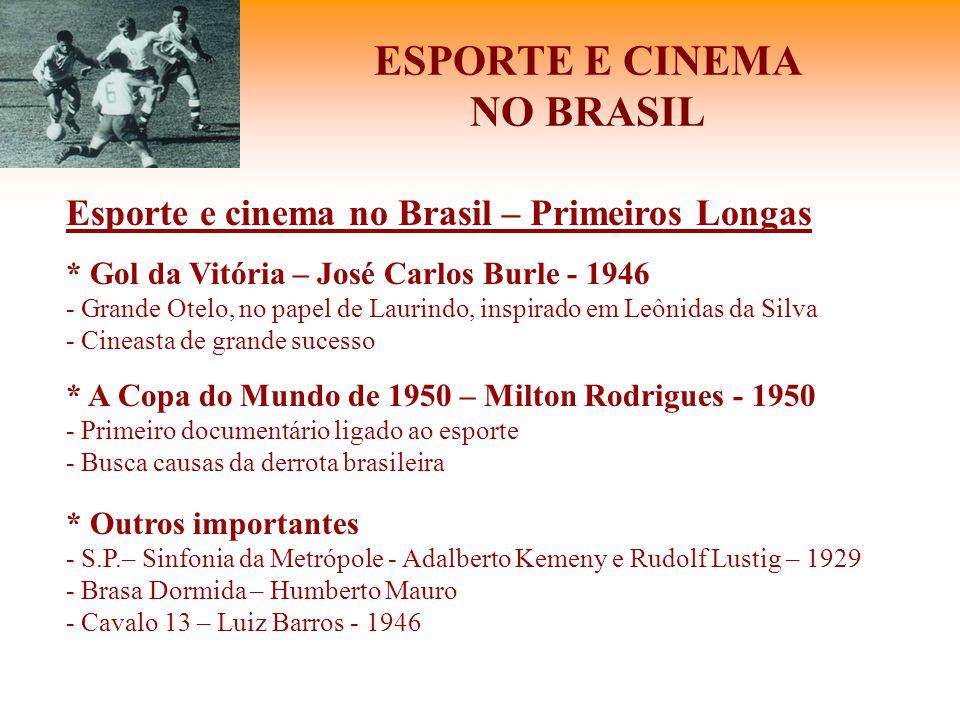 ESPORTE E CINEMA NO BRASIL Esporte e cinema no Brasil – Primeiros Longas * Gol da Vitória – José Carlos Burle - 1946 - Grande Otelo, no papel de Lauri