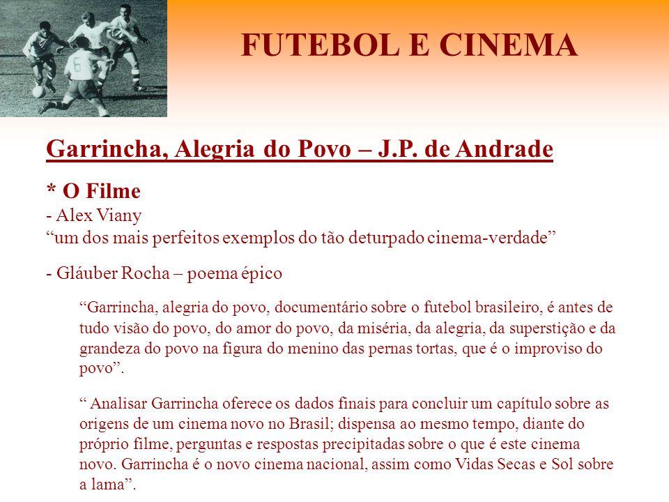 """FUTEBOL E CINEMA Garrincha, Alegria do Povo – J.P. de Andrade * O Filme - Alex Viany """"um dos mais perfeitos exemplos do tão deturpado cinema-verdade"""""""