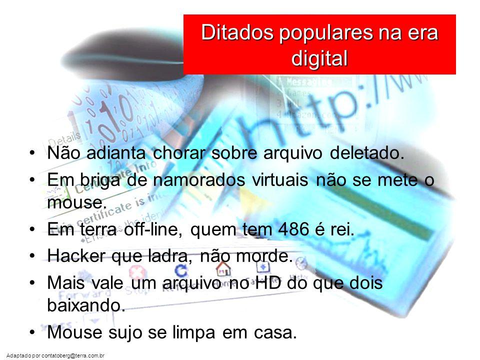 Adaptado por contatoberg@terra.com.br Ditados populares na era digital •Não adianta chorar sobre arquivo deletado.
