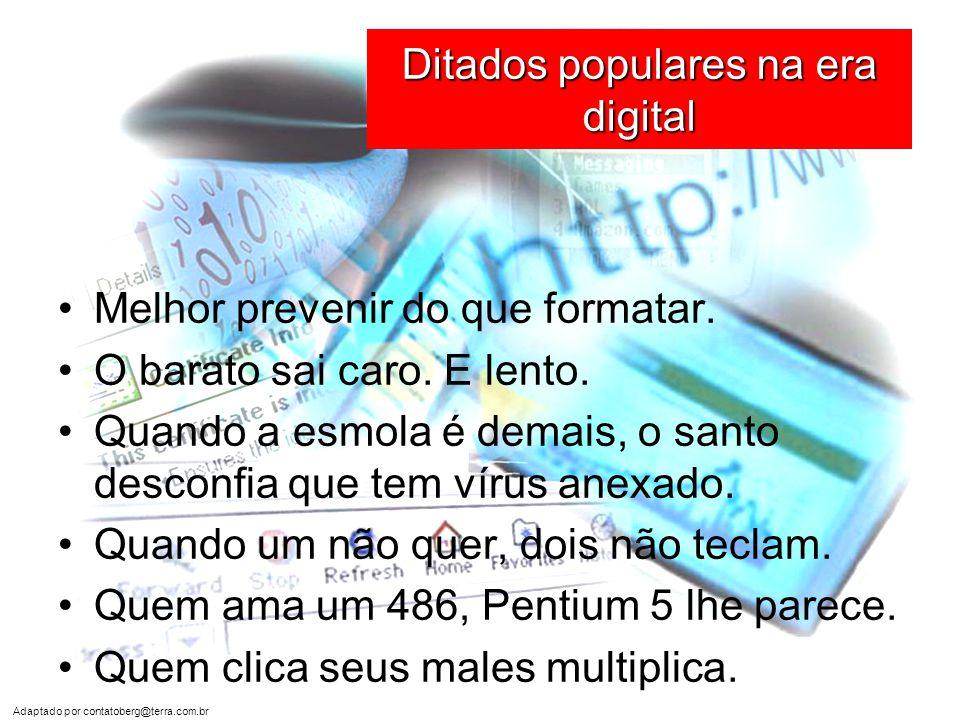 Adaptado por contatoberg@terra.com.br Ditados populares na era digital •Melhor prevenir do que formatar.