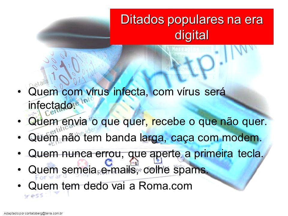 Adaptado por contatoberg@terra.com.br Ditados populares na era digital •Um é pouco, dois é bom, três é chat ou lista virtual.