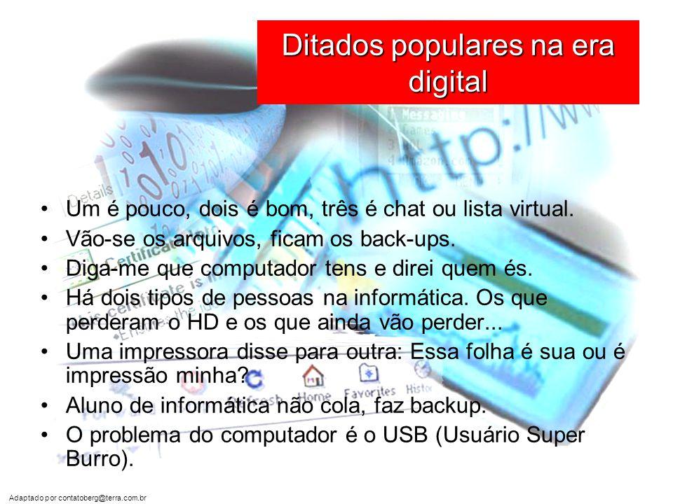 Adaptado por contatoberg@terra.com.br Ditados populares na era digital •Na informática nada se perde, nada se cria.