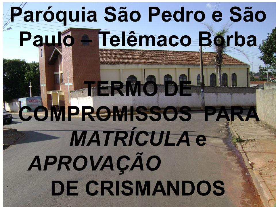 Paróquia São Pedro e São Paulo – Telêmaco Borba TERMO DE COMPROMISSOS PARA MATRÍCULA e APROVAÇÃO DE CRISMANDOS