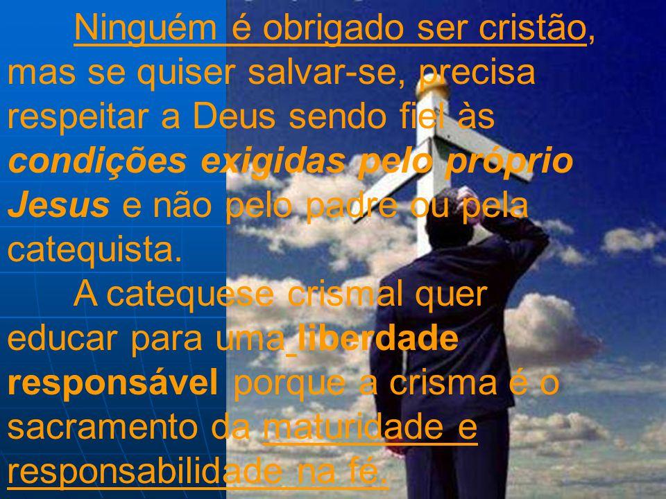 Ninguém é obrigado ser cristão, mas se quiser salvar-se, precisa respeitar a Deus sendo fiel às condições exigidas pelo próprio Jesus e não pelo padre