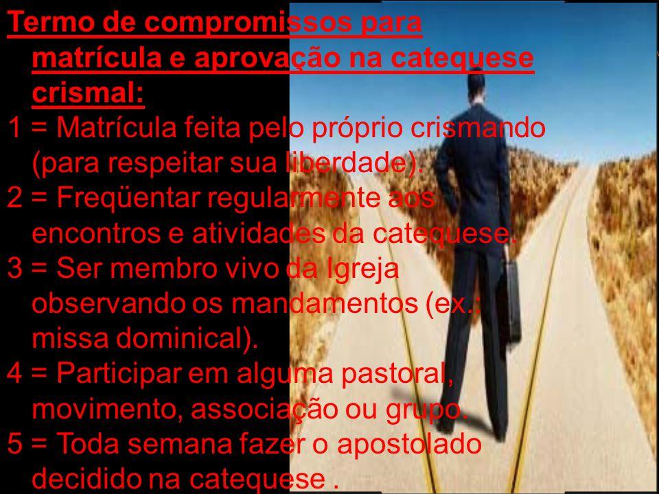 Termo de compromissos para matrícula e aprovação na catequese crismal: 1 = Matrícula feita pelo próprio crismando (para respeitar sua liberdade). 2 =