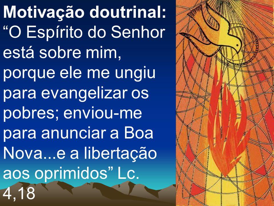 """Motivação doutrinal: """"O Espírito do Senhor está sobre mim, porque ele me ungiu para evangelizar os pobres; enviou-me para anunciar a Boa Nova...e a li"""