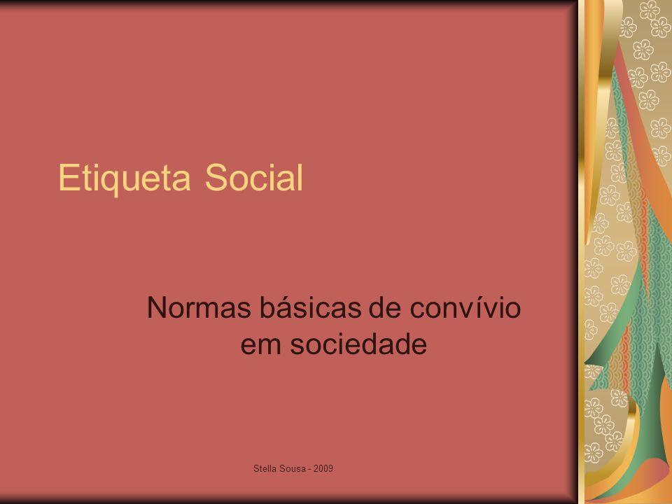 Stella Sousa - 2009 Etiqueta Social Normas básicas de convívio em sociedade