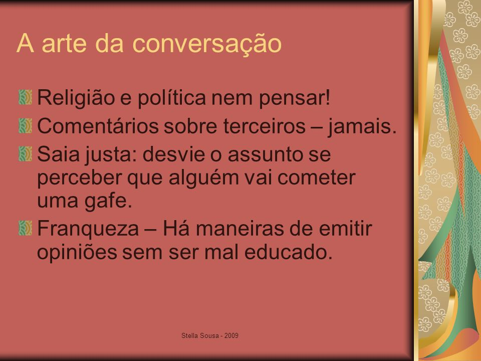 Stella Sousa - 2009 A arte da conversação Religião e política nem pensar.