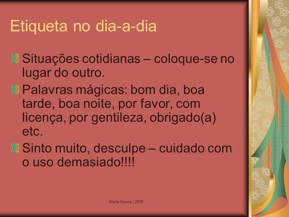Stella Sousa - 2009 Etiqueta no dia-a-dia Situações cotidianas – coloque-se no lugar do outro.