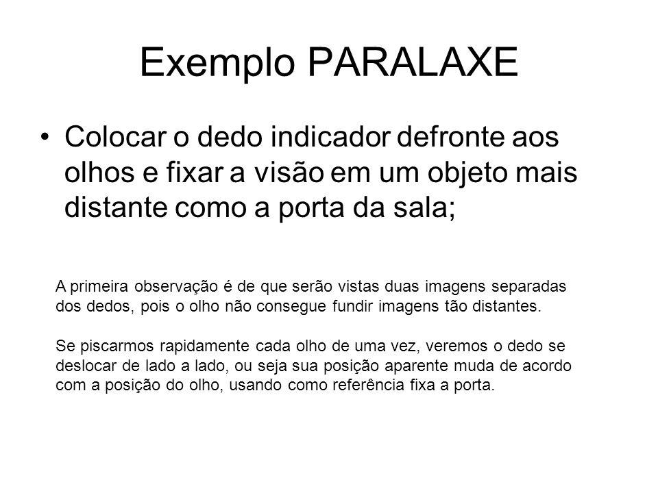Exemplo PARALAXE •Colocar o dedo indicador defronte aos olhos e fixar a visão em um objeto mais distante como a porta da sala; A primeira observação é