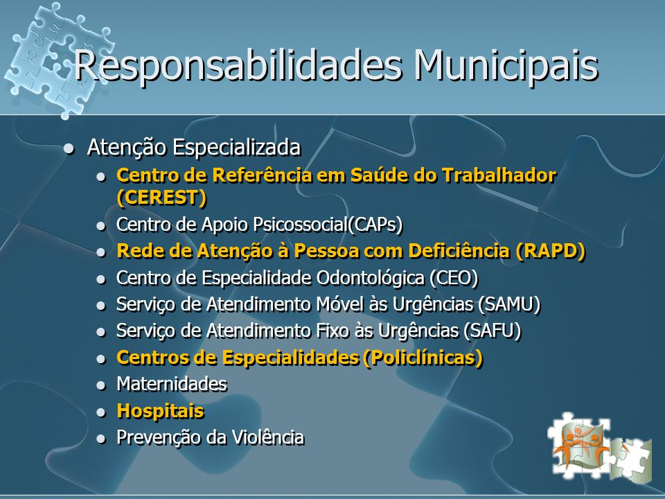 Responsabilidades Municipais  Atenção Especializada  Centro de Referência em Saúde do Trabalhador (CEREST)  Centro de Apoio Psicossocial(CAPs)  Re
